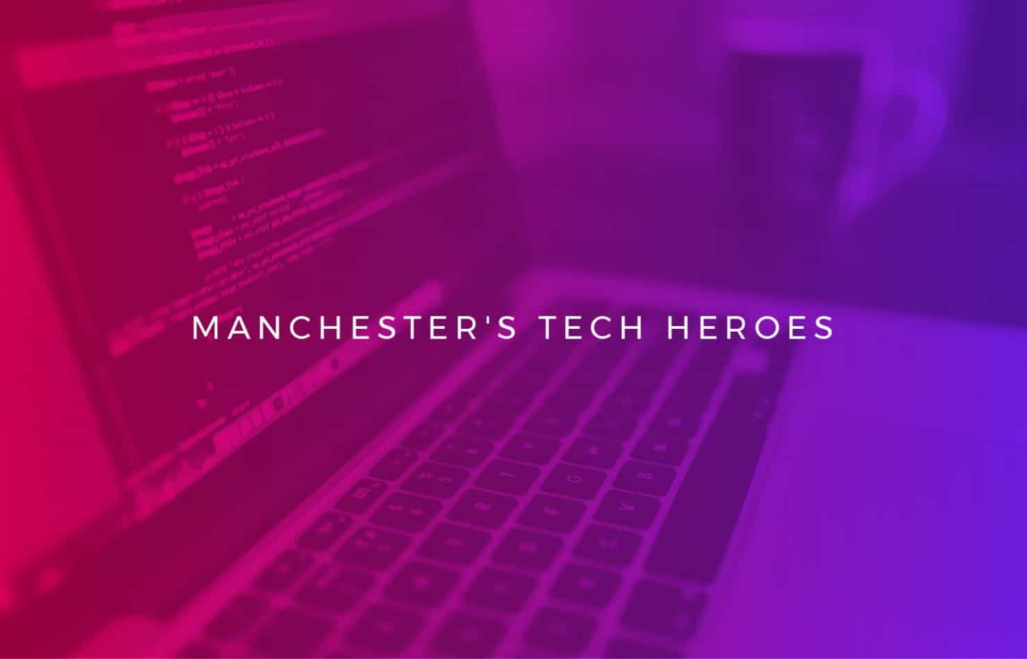 Manchester technology heroes