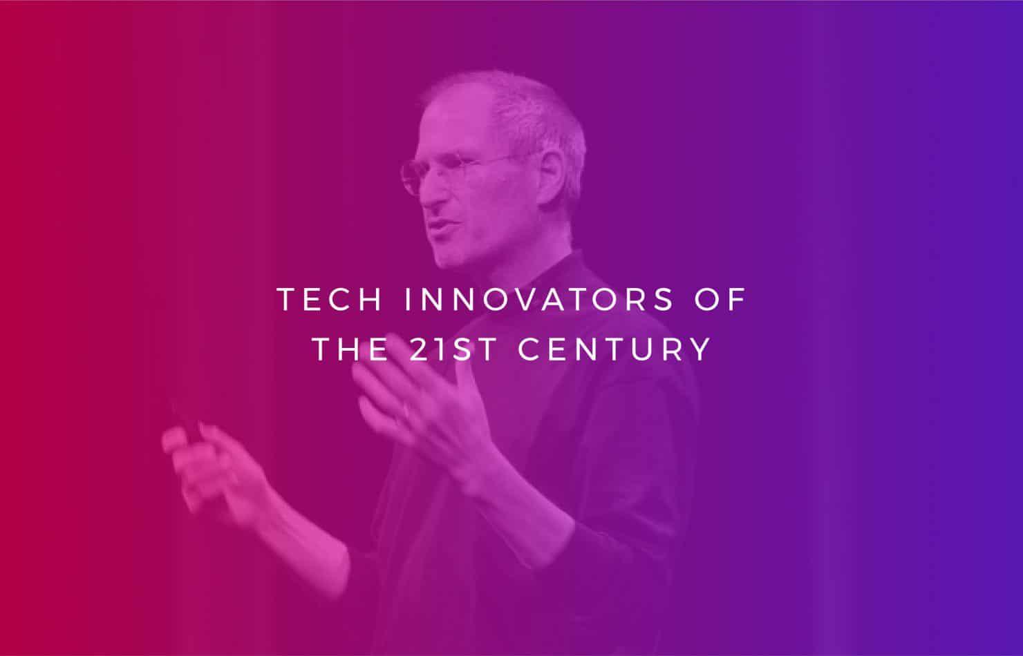 Tech Innovators of the 21st Century
