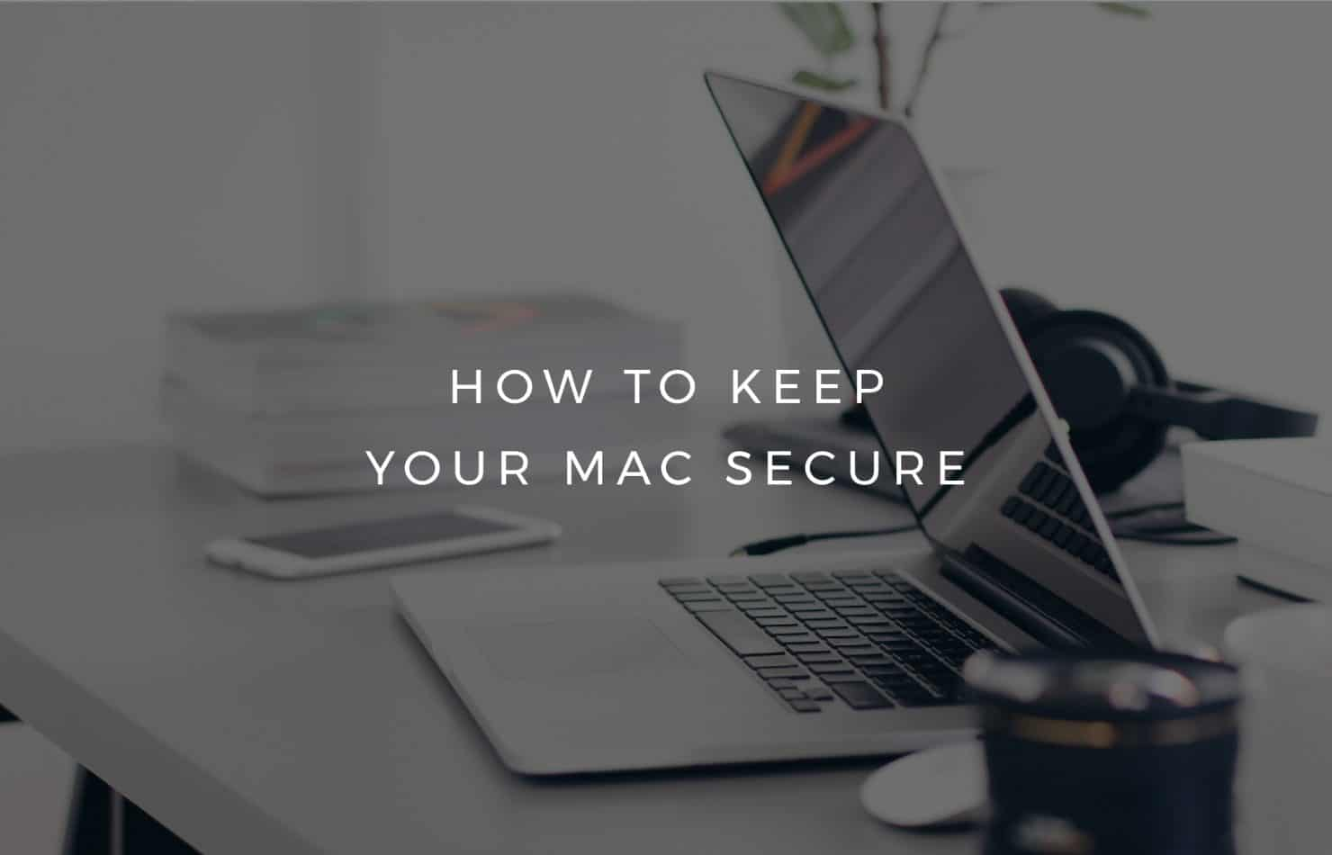 How to keep your Mac secure
